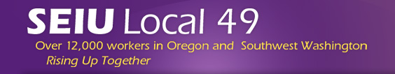 SEIU Local 49 - Over 12,000 workers in Oregon and Southwest Washington