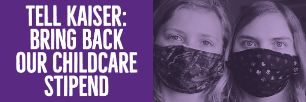 Tell Kaiser: Bring Back Our Childcare Stipend!